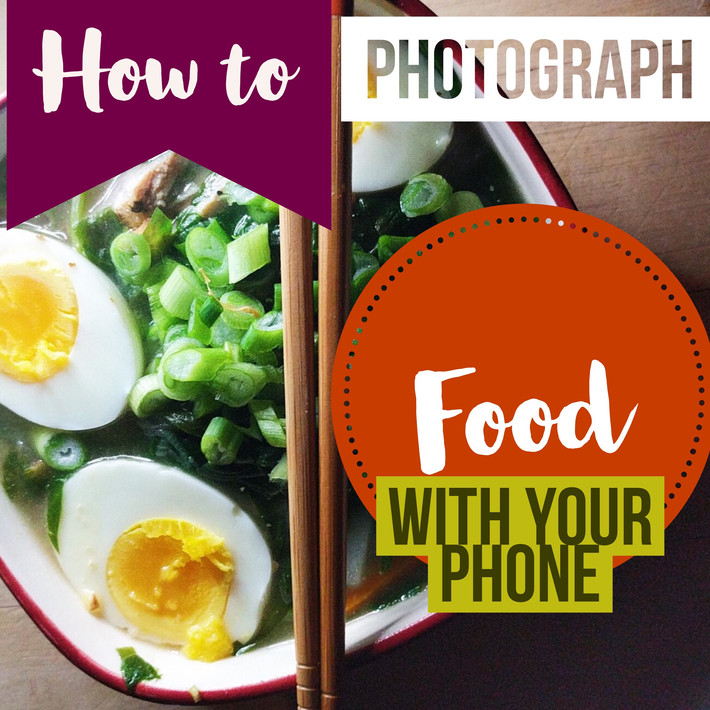 How to Photograph Food With Your Phone