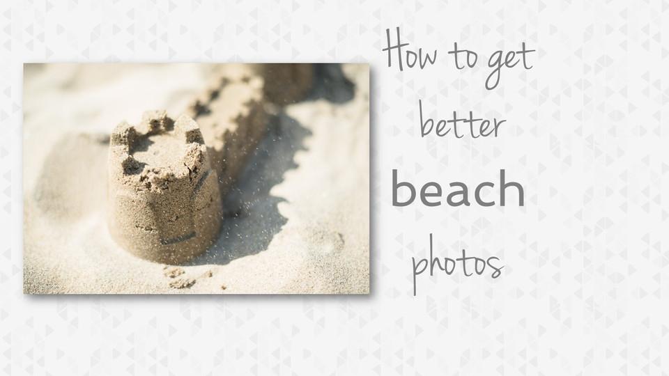 How To Take Better Beach Photos