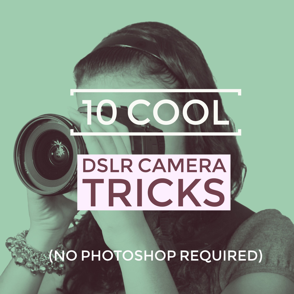 10 Really Cool and Cheap DSLR Camera Tricks (No photoshop required)
