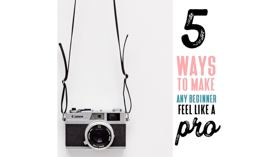 5 ways to make any beginner feel like a pro