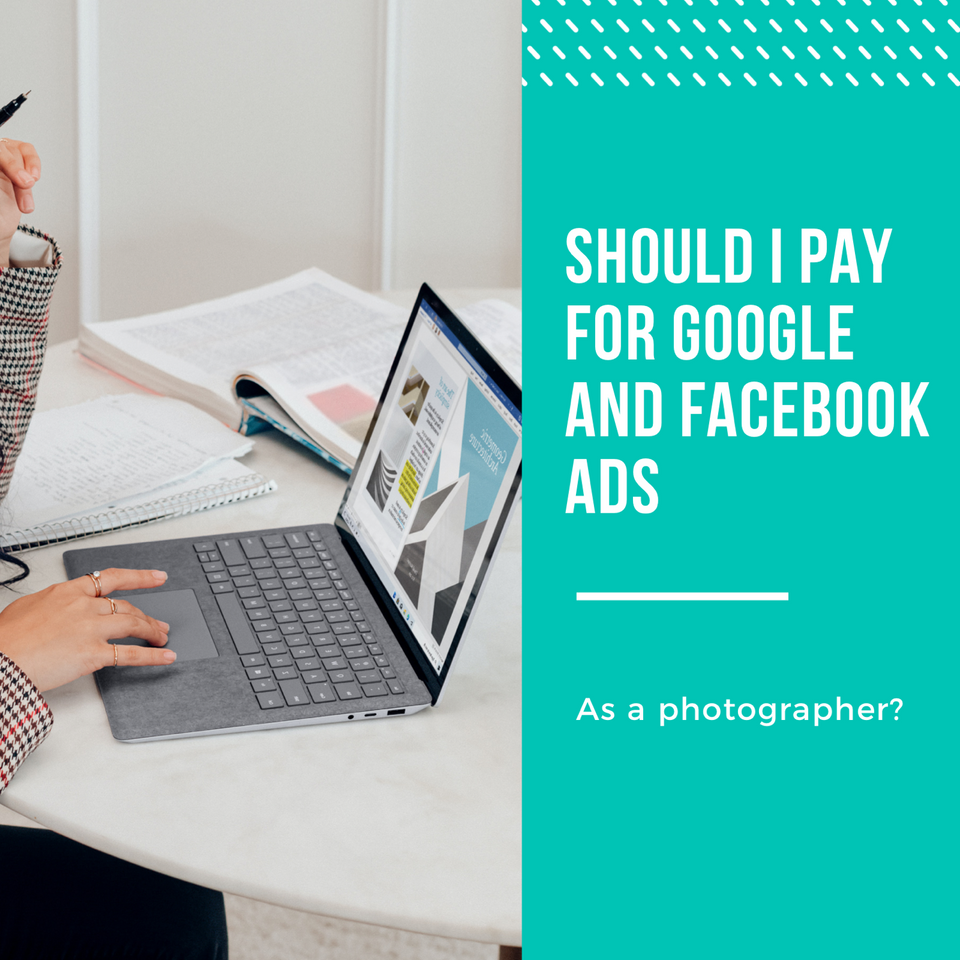 Should I pay for google and Facebook ads as a photographer?