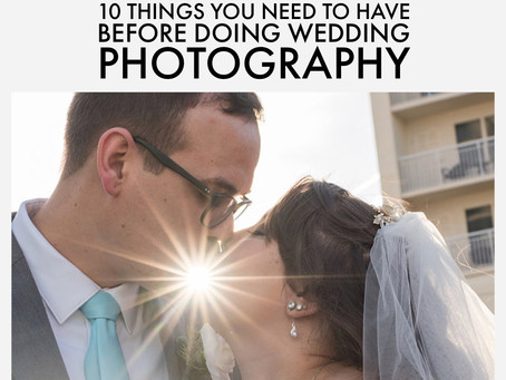 10 things you must have in order to be a wedding photographer
