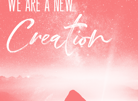 We are a new creation