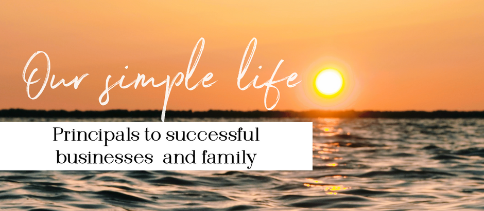 Our simple life principles to a successful business and life
