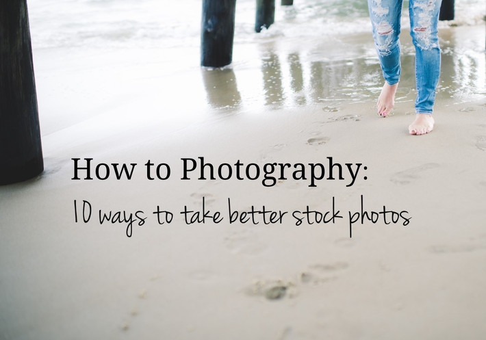 How to Photography: 10 ways to take better stock photos