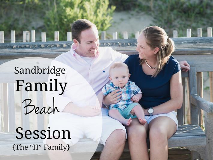 "Sandbridge, Virginia Beach Family Photo Session- The ""H"" Family"