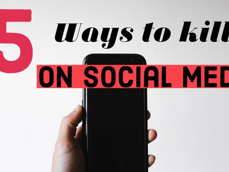 5 ways to kill it on social media
