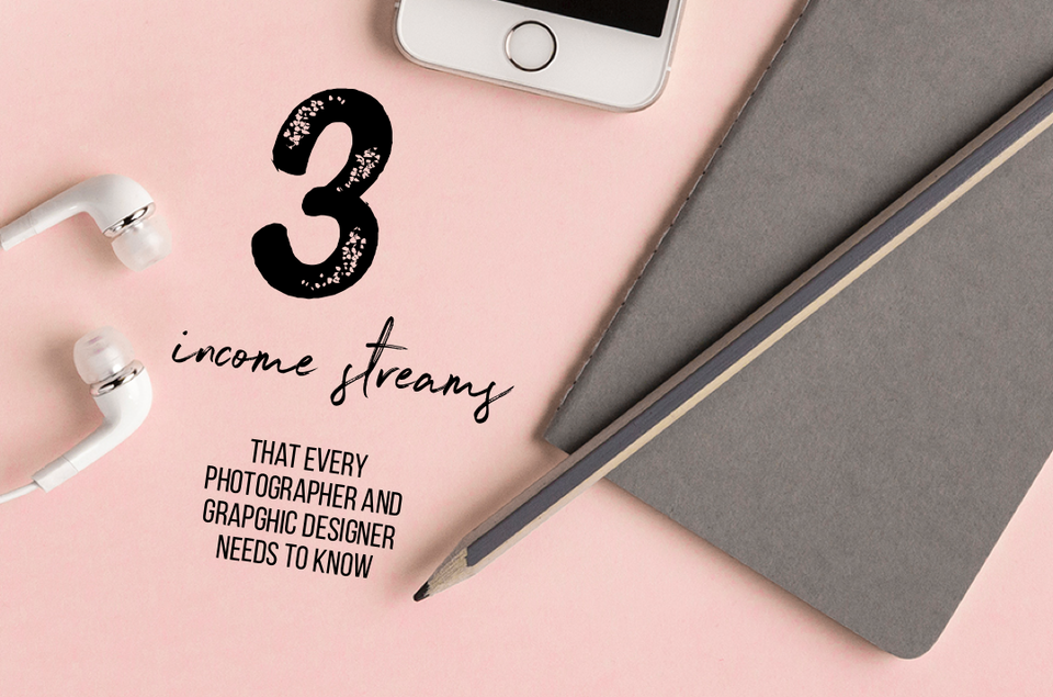 Three income streams that every photographer or a graphic designer need to know
