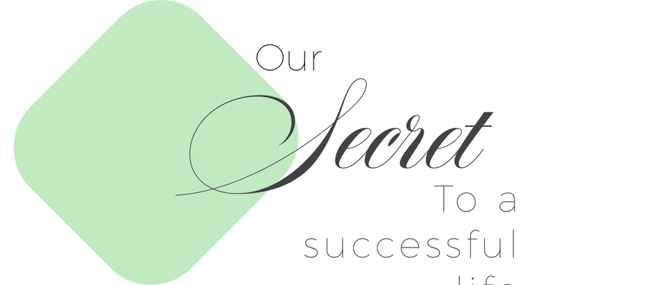 Our secret to a successful life