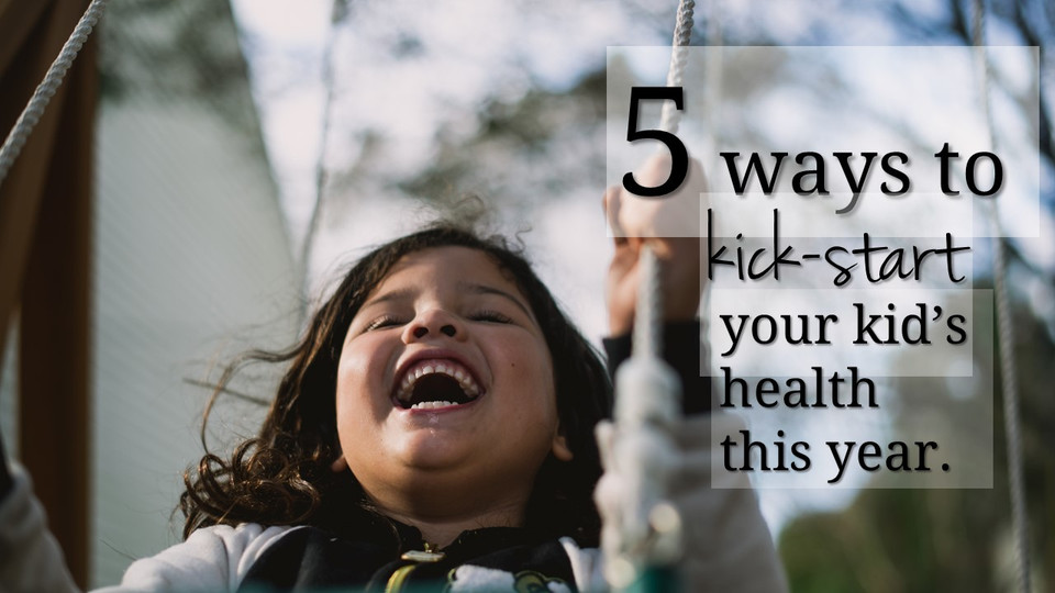 5 Ways to Jump Start Your Kid's Health This Year.