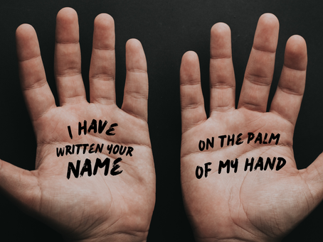 I have written your name in the palm of my hand