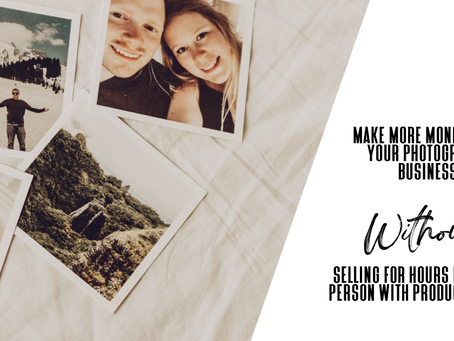 How to make more money from your photography business WITHOUT selling in-person products