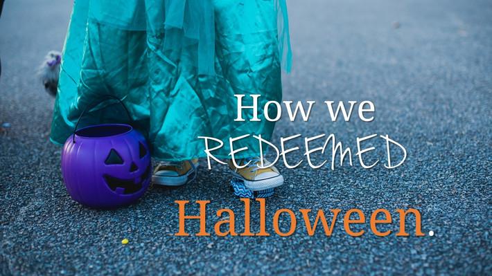 How we REDEEMED Halloween.