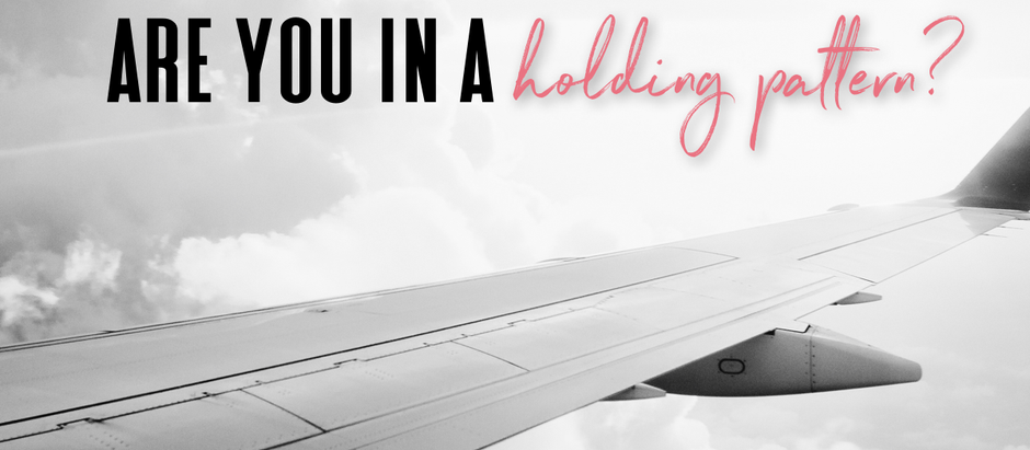 Are you in a holding pattern?