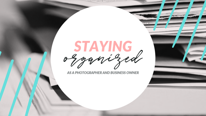 Staying Organized - as a photographer and business owner