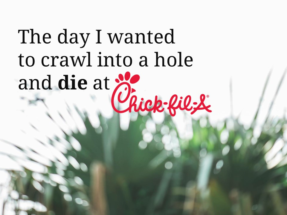 The day I wanted to crawl into a hole and die at Chick-fil-A.