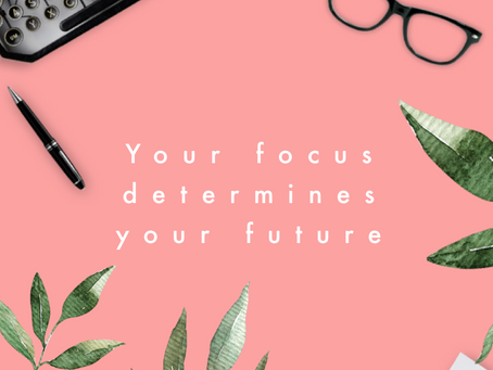 Your Focus Determines Your Future