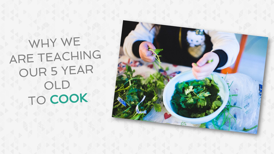 Why We are Teaching Our Five Year Old to Cook