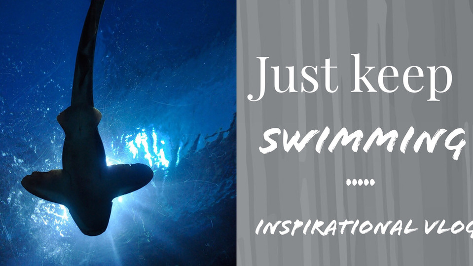 Just Keep Swimming- Inspirational Vlog