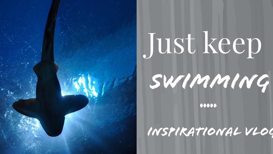 Just Keep Swimming- Inspirational Vlog