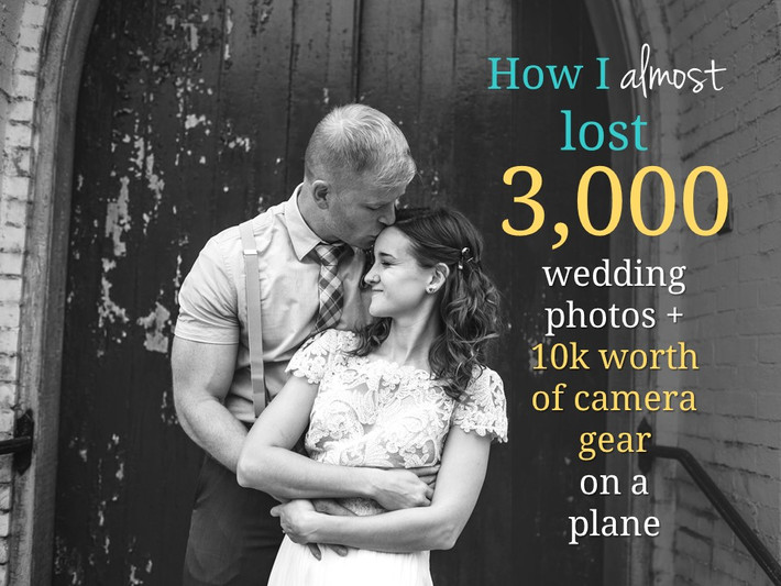 How I ALMOST Lost Over 3,000 Wedding Photos and 10K Worth of Photography Gear On a Plane