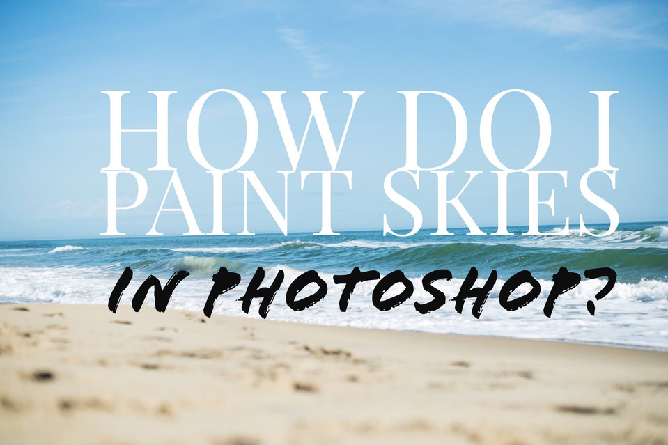 How to Paint Skies in your Photos On Photoshop