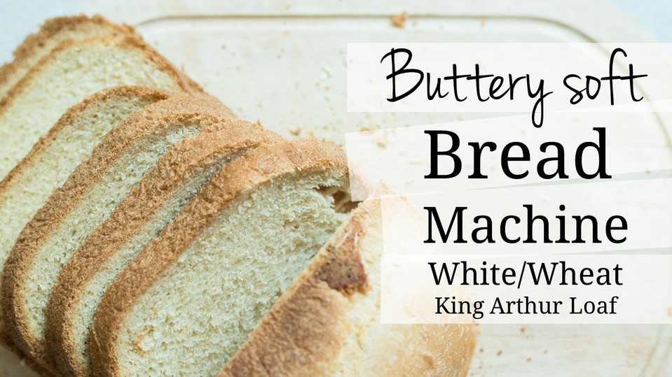 Buttery Soft Bread Machine White/Wheat King Arthur Loaf