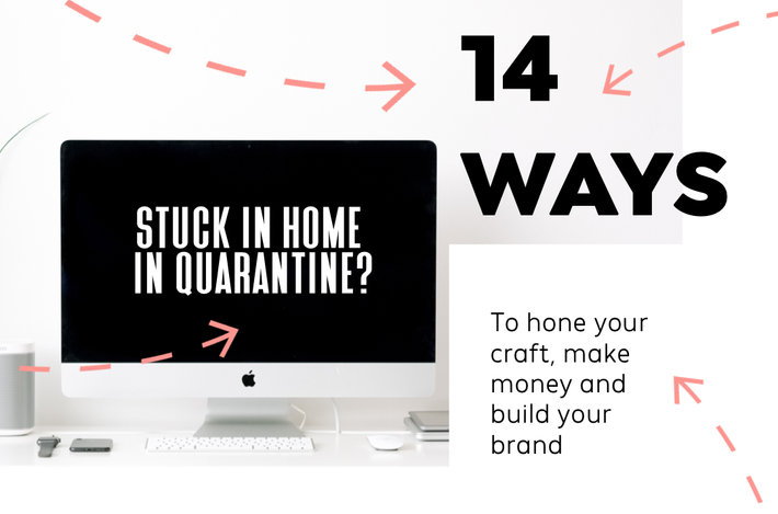Stuck at home? 14 quarantine friendly ways to build your brand and make money from home