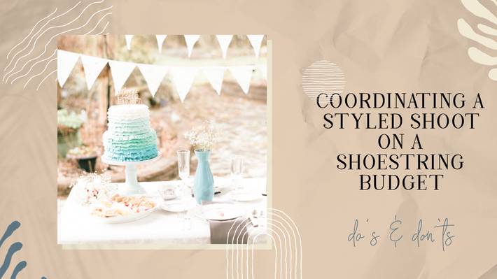 Coordinating a styled shoot on a shoe string budget