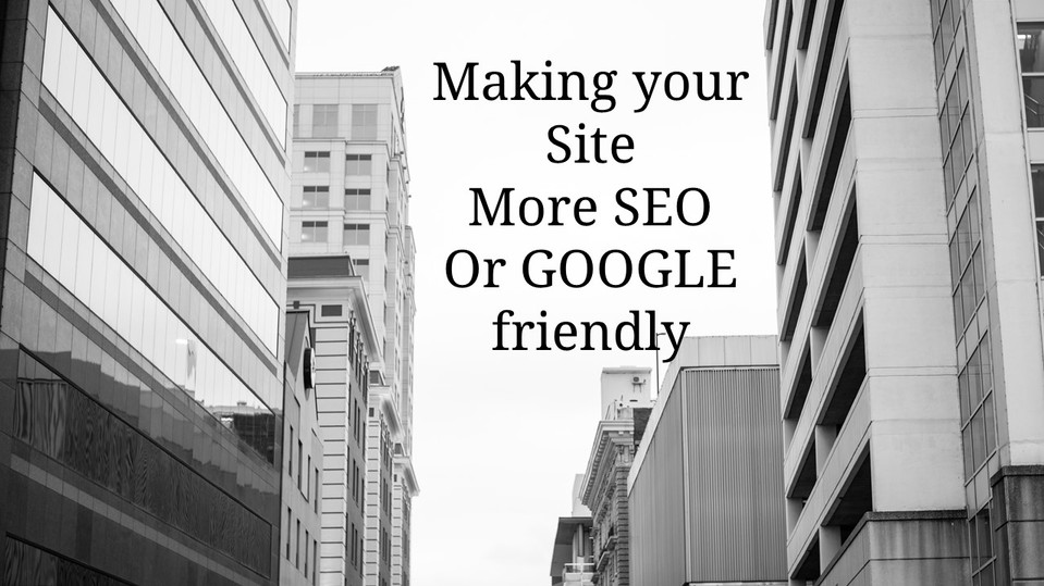Making your site more GOOGLE friendly