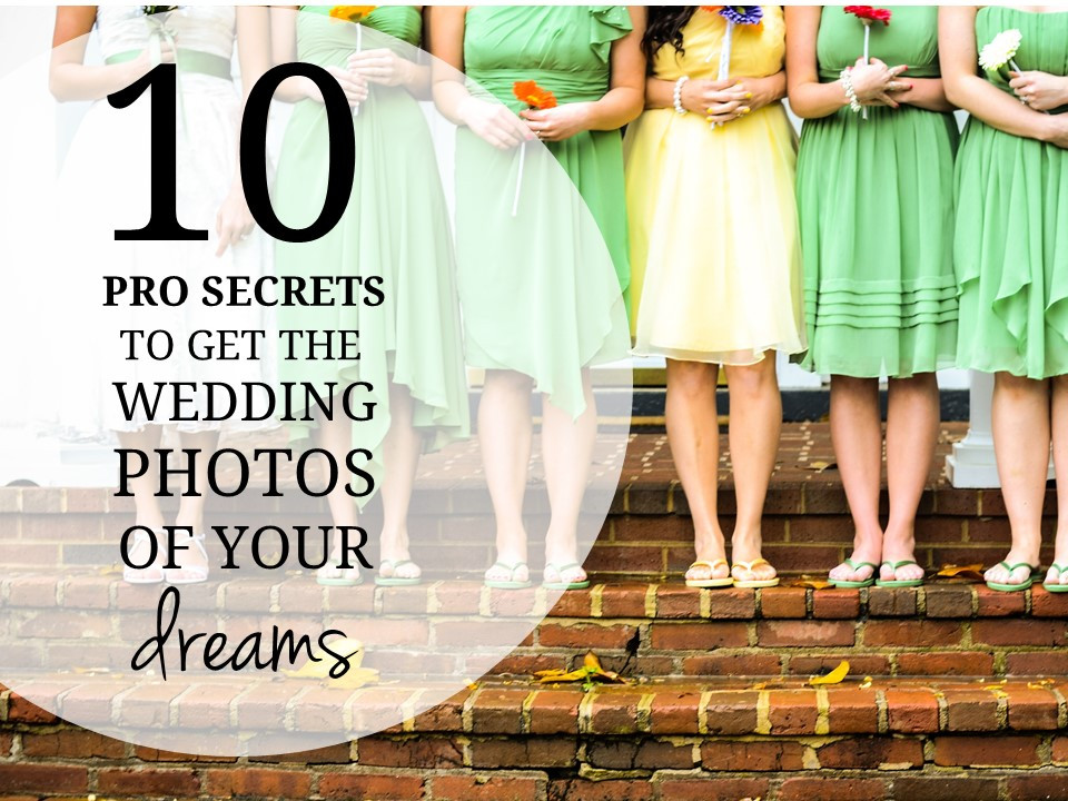 10 Ways to Have the Wedding Photos of Your Dreams
