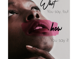 Its not about what you say, but how you say it