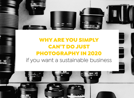 Why are you simply can't do just photography in 2020 if you want a sustainable business