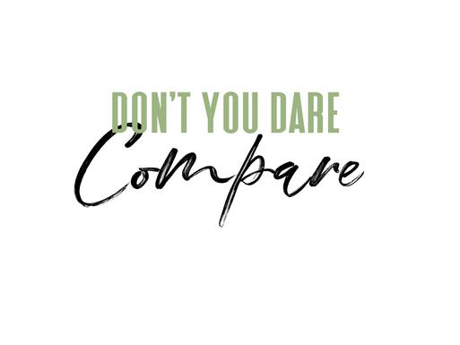 Don't you dare compare