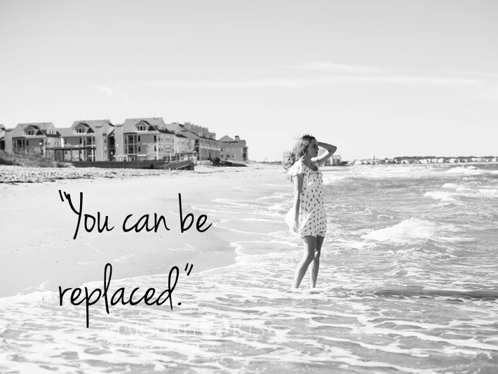 """""""You can be replaced."""""""