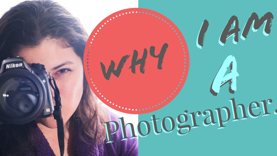 Why I Am A Photographer.