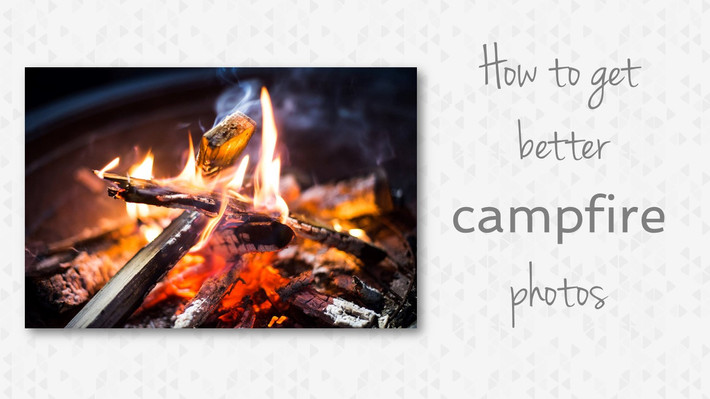How To Take Better Campfire Photos