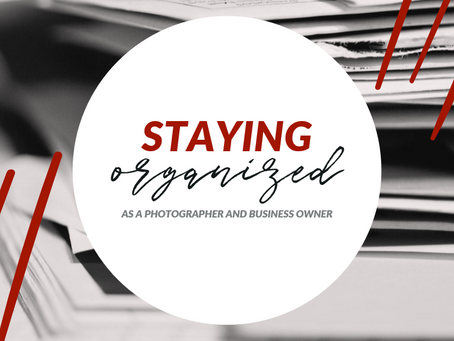 How to stay organized as a business owner and photographer