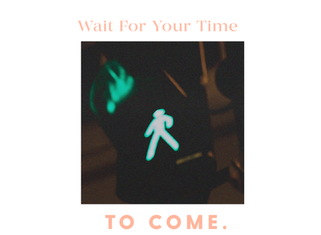 Wait for your time to come