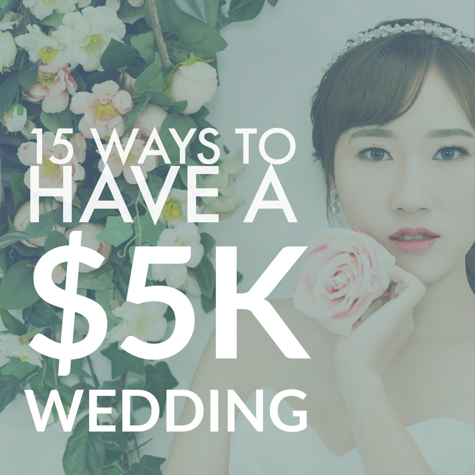 15 Ways to have a $5,000 wedding...