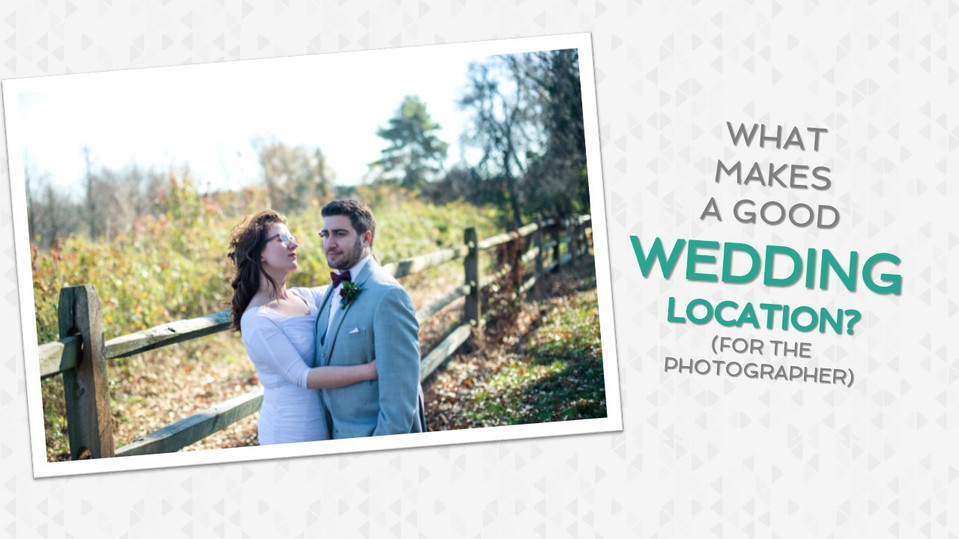 What Makes a Good Wedding Location (For Pictures)