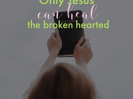 Only Jesus can heal the broken hearted