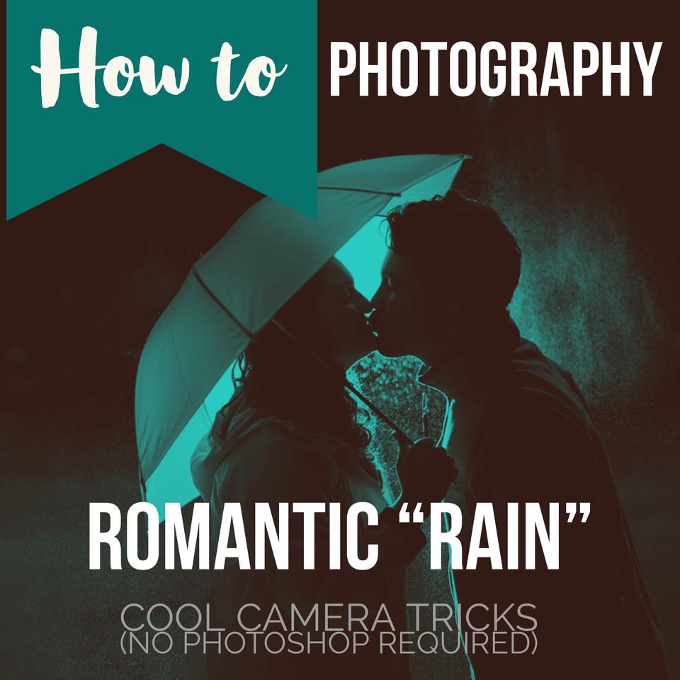 "HOW TO Take ""Rainy"" Romantic Pictures"