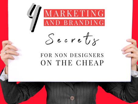 4 Marketing and Branding secrets for non designers on the cheap