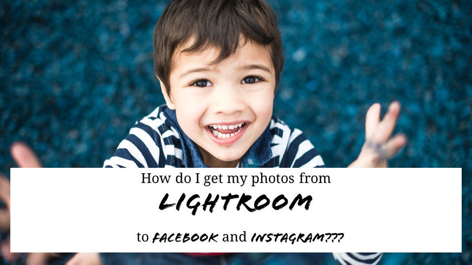 How do I get my photos from Lightroom to Instagram and Facebook?