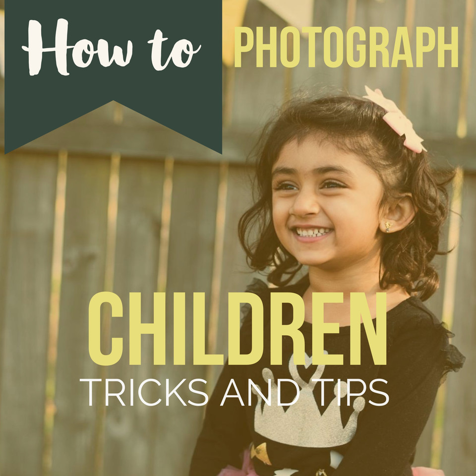 How to Photograph Children (tricks and tips)