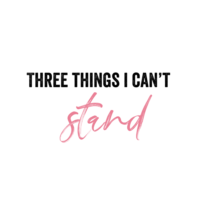 Three things I can't stand