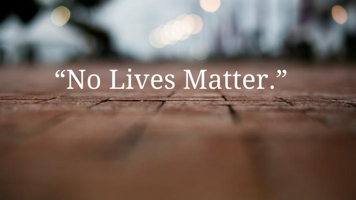"""""""No Lives Matter"""""""