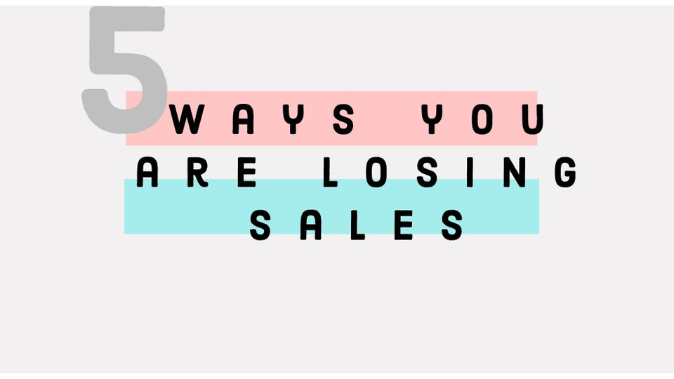 5 ways that you are losing sales