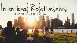 "CDM BLOG: ""Intentional Relationships"" October 2016"